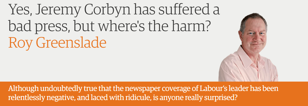 Yes, Jeremy Corbyn has suffered a bad press, but where's the harm?